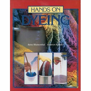 Hands on Dyeing - Betsy Blumenthal