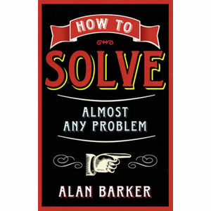 How to solve almost any problem - Alan Barker