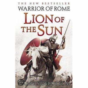 Warrior of Rome III: Lion of the Sun - Harry Sidebottom