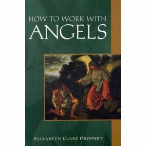 How to work with angels - Elizabeth Clare Prophet